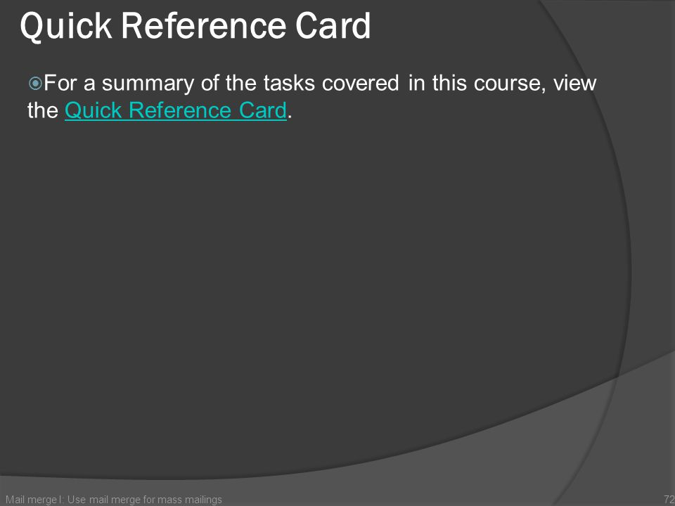Quick Reference Card For a summary of the tasks covered in this course, view the Quick Reference Card.