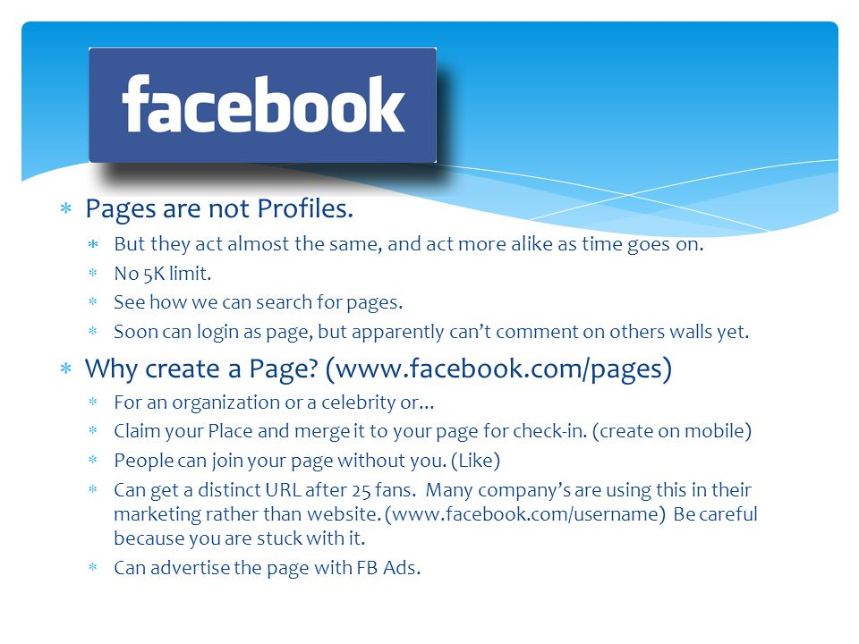 Why create a Page (www.facebook.com/pages)