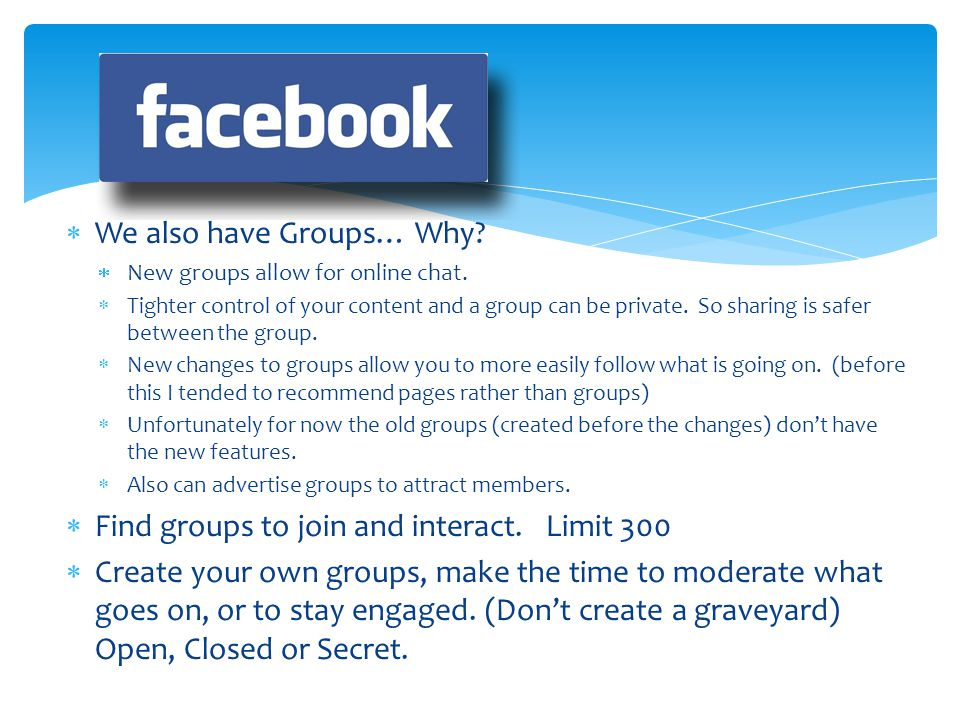 We also have Groups… Why