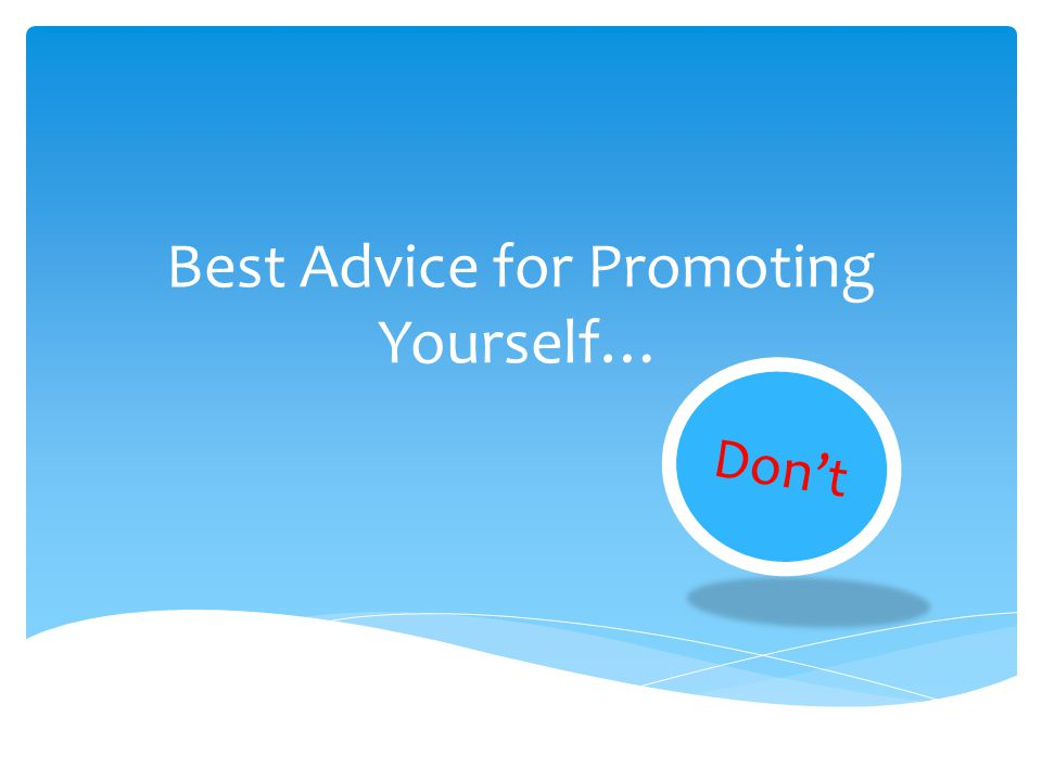 Best Advice for Promoting Yourself…