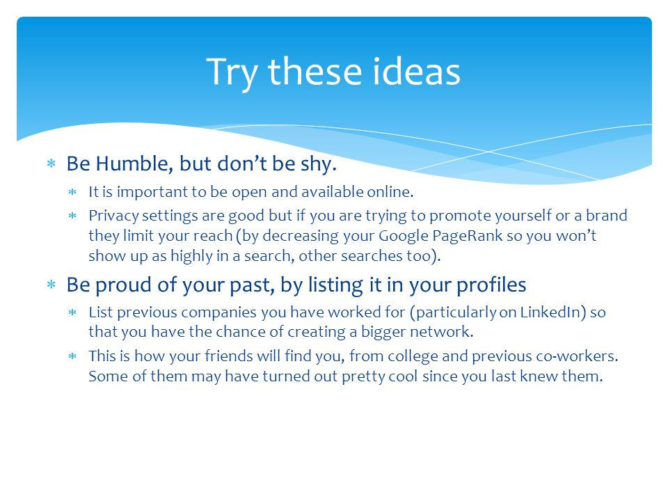 Try these ideas Be Humble, but don't be shy.