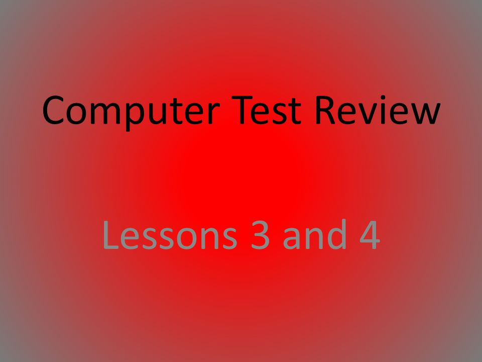 Computer Test Review Lessons 3 and 4