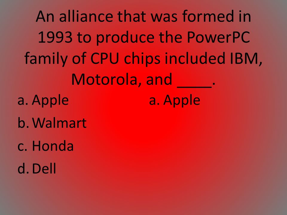 An alliance that was formed in 1993 to produce the PowerPC family of CPU chips included IBM, Motorola, and ____.