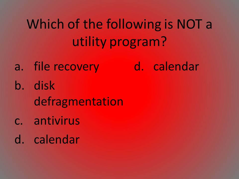Which of the following is NOT a utility program