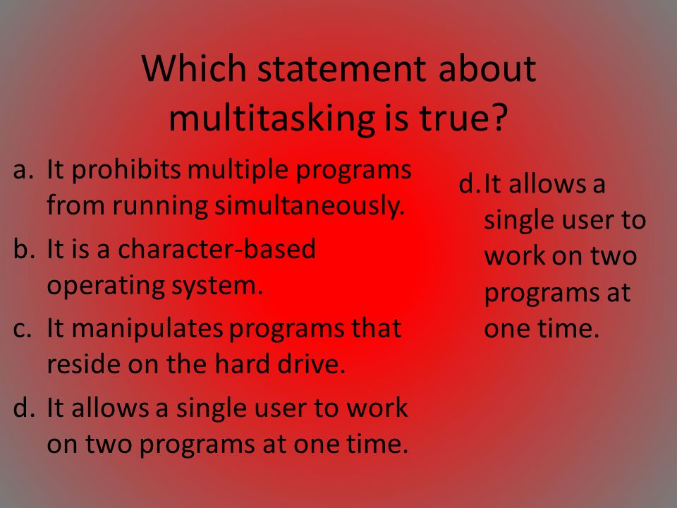 Which statement about multitasking is true