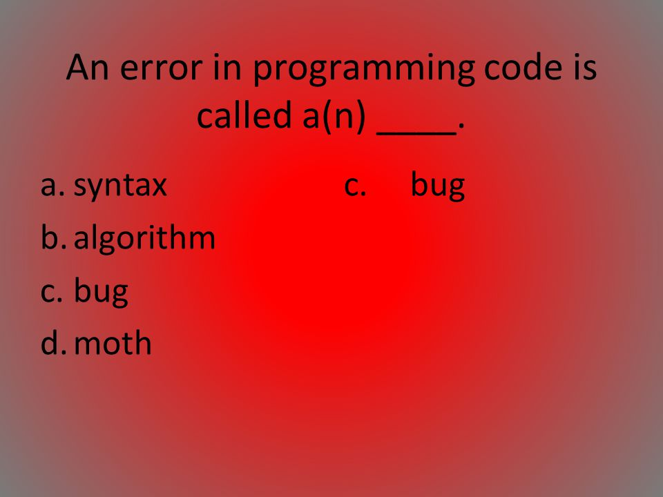An error in programming code is called a(n) ____.