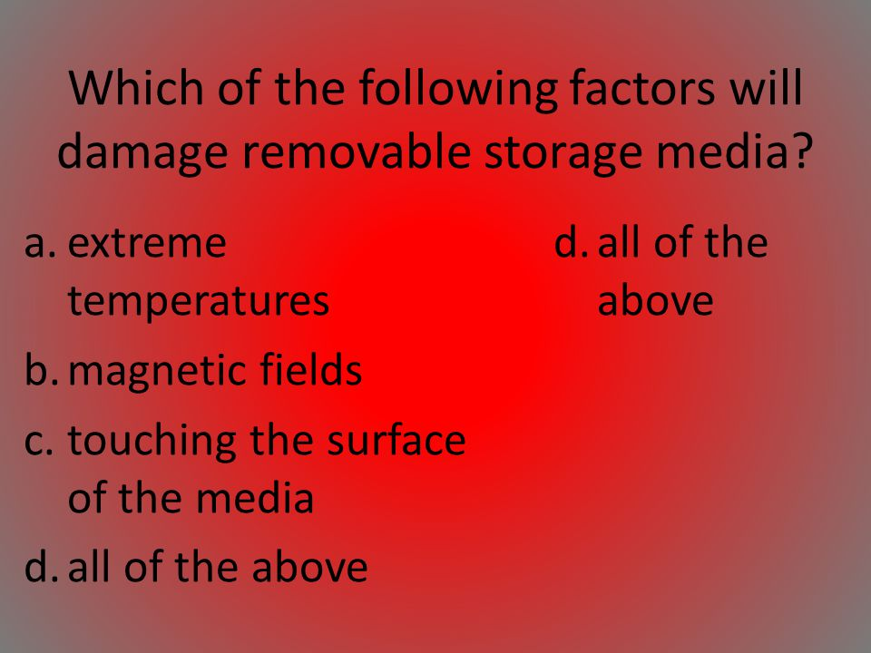 Which of the following factors will damage removable storage media