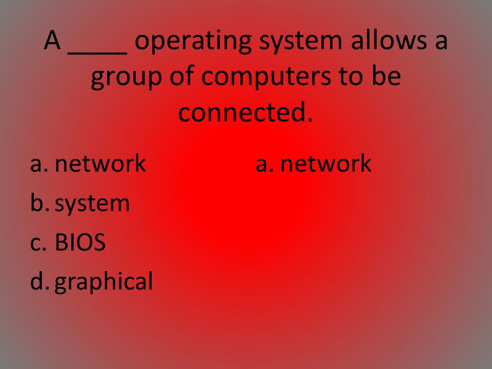 A ____ operating system allows a group of computers to be connected.