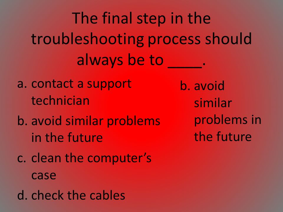 The final step in the troubleshooting process should always be to ____.