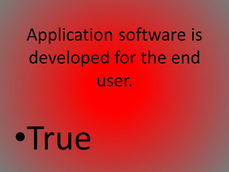 Application software is developed for the end user.