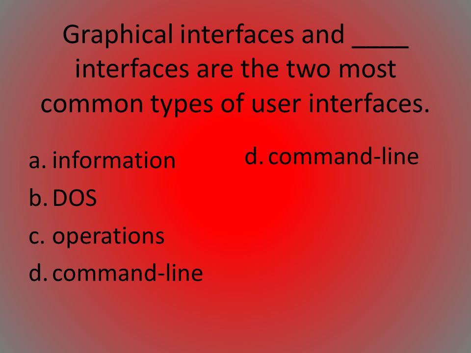 Graphical interfaces and ____ interfaces are the two most common types of user interfaces.