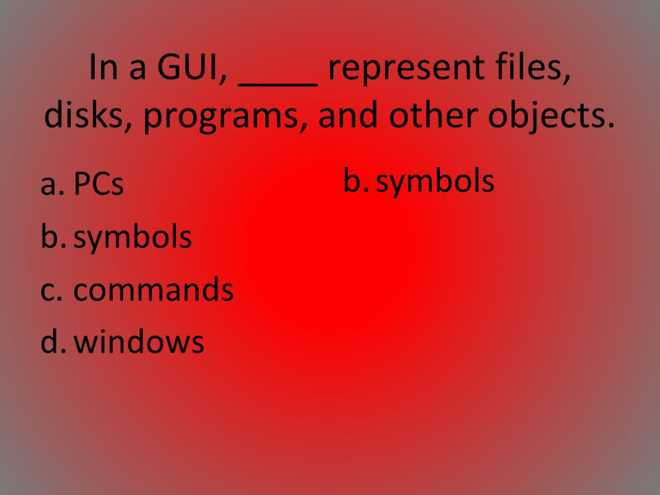 In a GUI, ____ represent files, disks, programs, and other objects.