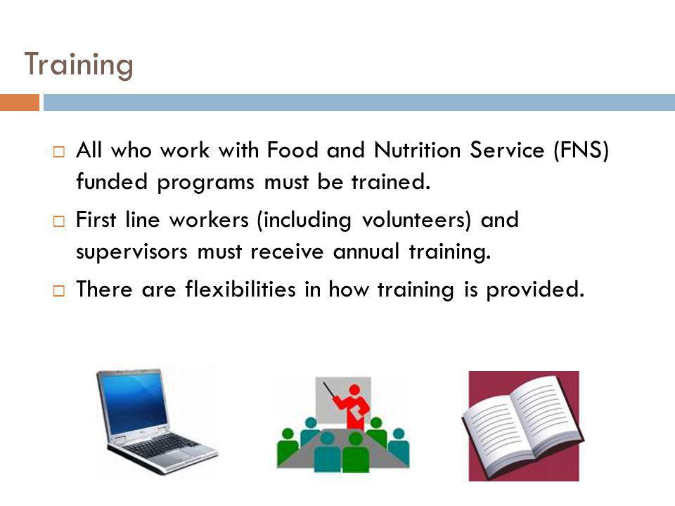 Training All who work with Food and Nutrition Service (FNS) funded programs must be trained.