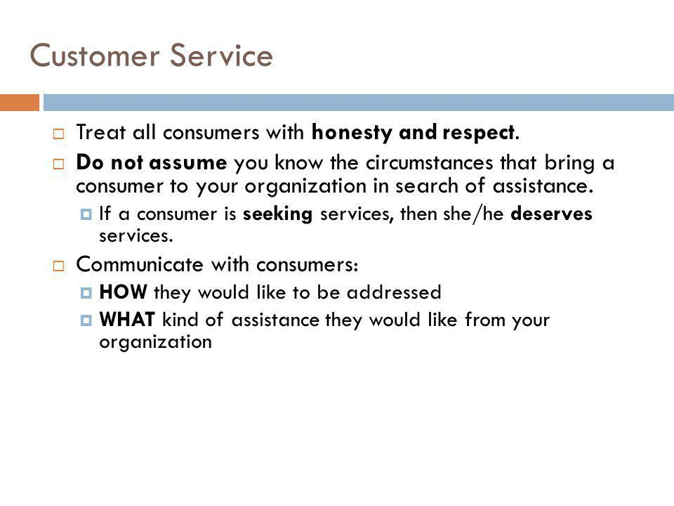 Customer Service Treat all consumers with honesty and respect.