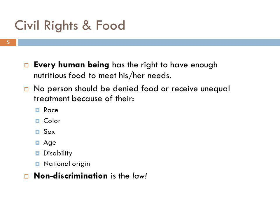 Civil Rights & Food Every human being has the right to have enough nutritious food to meet his/her needs.