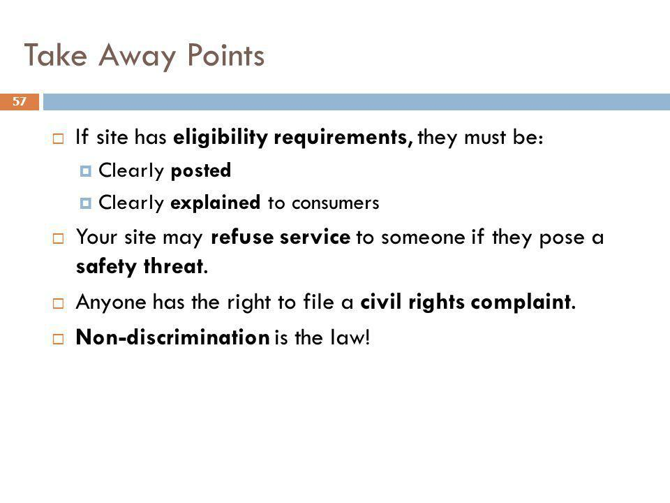 Take Away Points If site has eligibility requirements, they must be: