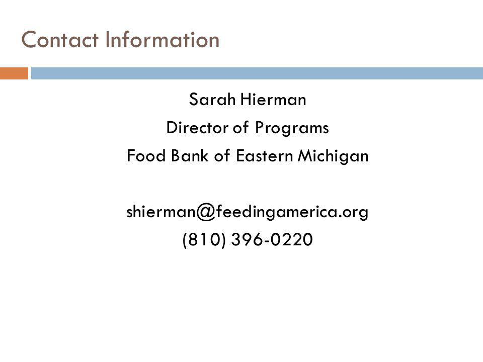 Contact Information Sarah Hierman Director of Programs Food Bank of Eastern Michigan shierman@feedingamerica.org (810) 396-0220