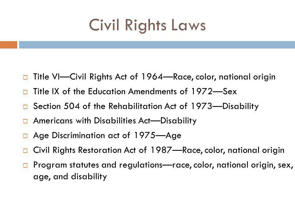 Civil Rights Laws Title VI—Civil Rights Act of 1964—Race, color, national origin. Title IX of the Education Amendments of 1972—Sex.