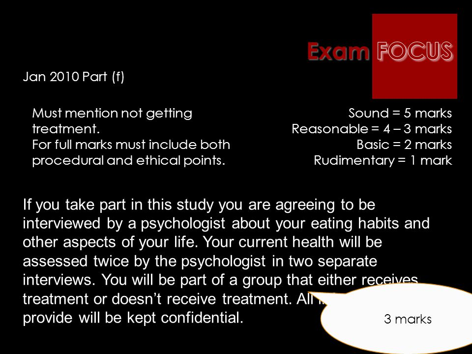 Exam FOCUS Jan 2010 Part (f) Must mention not getting treatment. For full marks must include both procedural and ethical points.