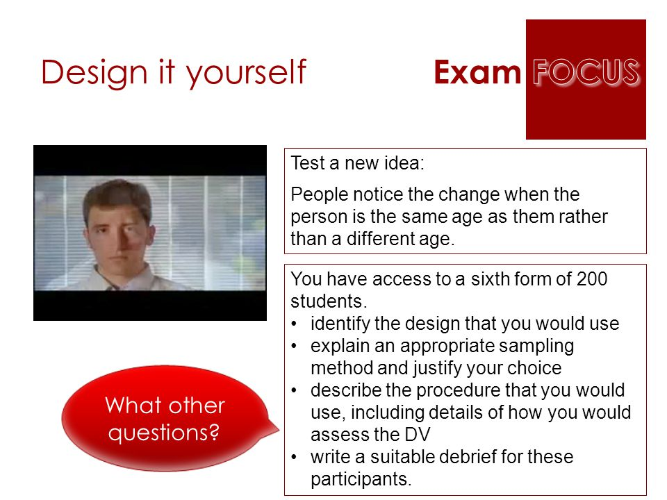 Design it yourself Exam FOCUS What other questions Test a new idea: