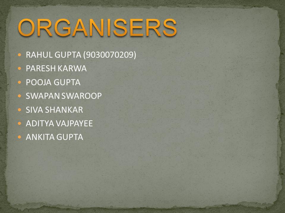 ORGANISERS RAHUL GUPTA (9030070209) PARESH KARWA POOJA GUPTA