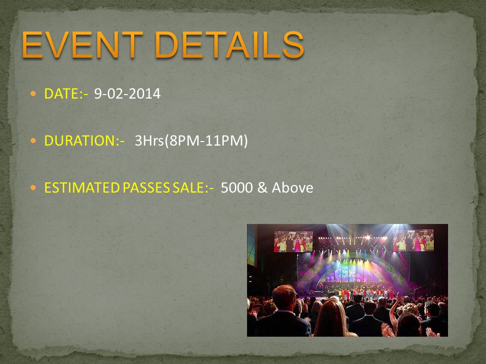 EVENT DETAILS DATE:- 9-02-2014 DURATION:- 3Hrs(8PM-11PM)