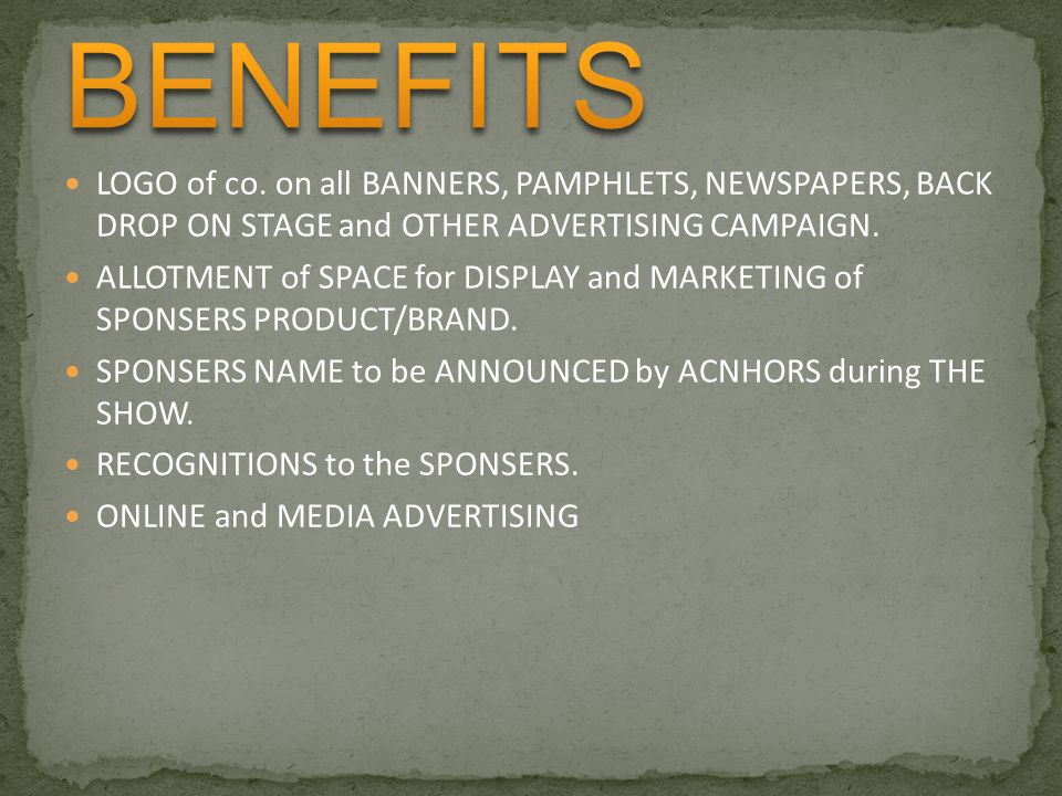 BENEFITS LOGO of co. on all BANNERS, PAMPHLETS, NEWSPAPERS, BACK DROP ON STAGE and OTHER ADVERTISING CAMPAIGN.