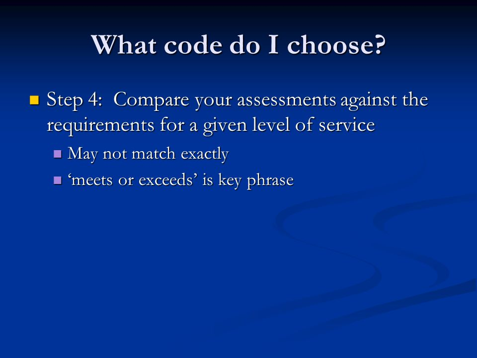 What code do I choose Step 4: Compare your assessments against the requirements for a given level of service.
