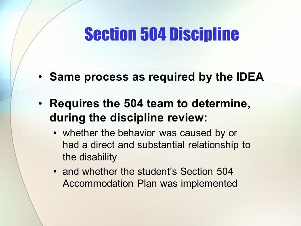 Section 504 Discipline Same process as required by the IDEA