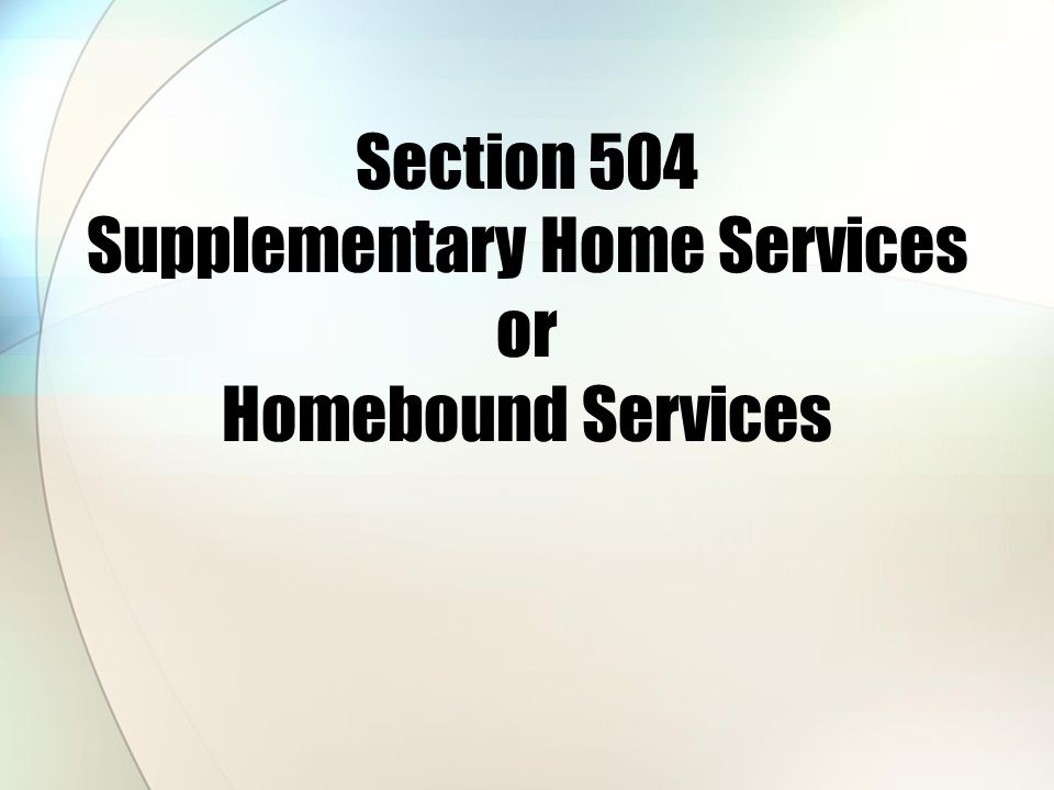 Section 504 Supplementary Home Services or Homebound Services