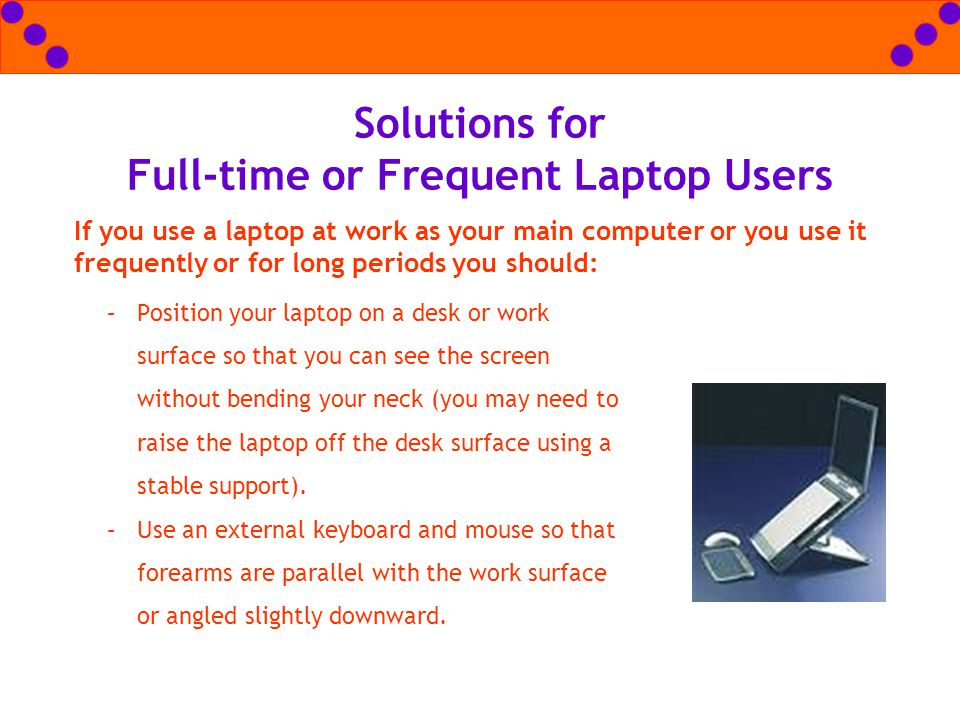 Solutions for Full-time or Frequent Laptop Users