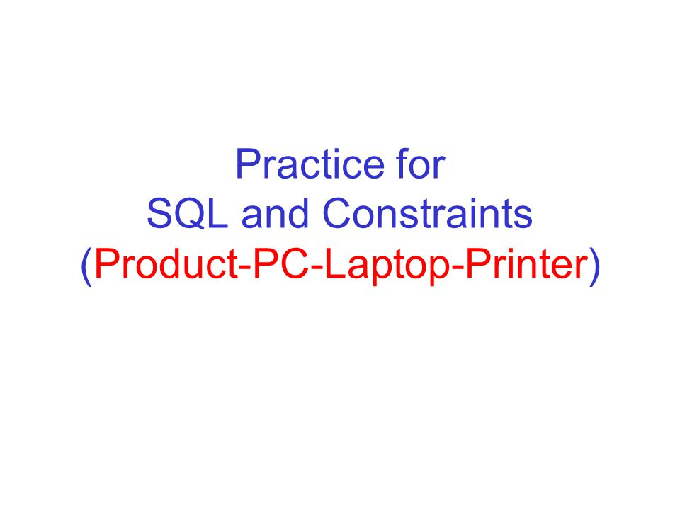 Practice for SQL and Constraints (Product-PC-Laptop-Printer)