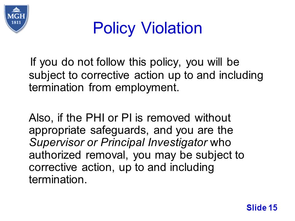 Policy Violation If you do not follow this policy, you will be subject to corrective action up to and including termination from employment.