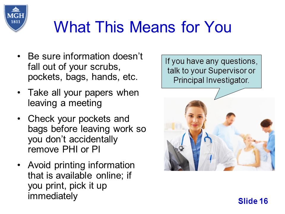 What This Means for You Be sure information doesn't fall out of your scrubs, pockets, bags, hands, etc.