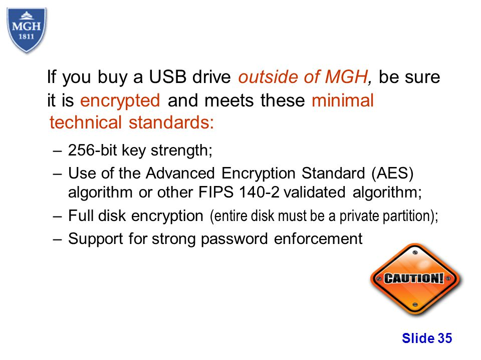 If you buy a USB drive outside of MGH, be sure it is encrypted and meets these minimal