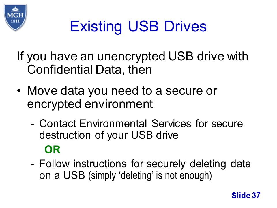 Existing USB Drives If you have an unencrypted USB drive with Confidential Data, then. Move data you need to a secure or encrypted environment.