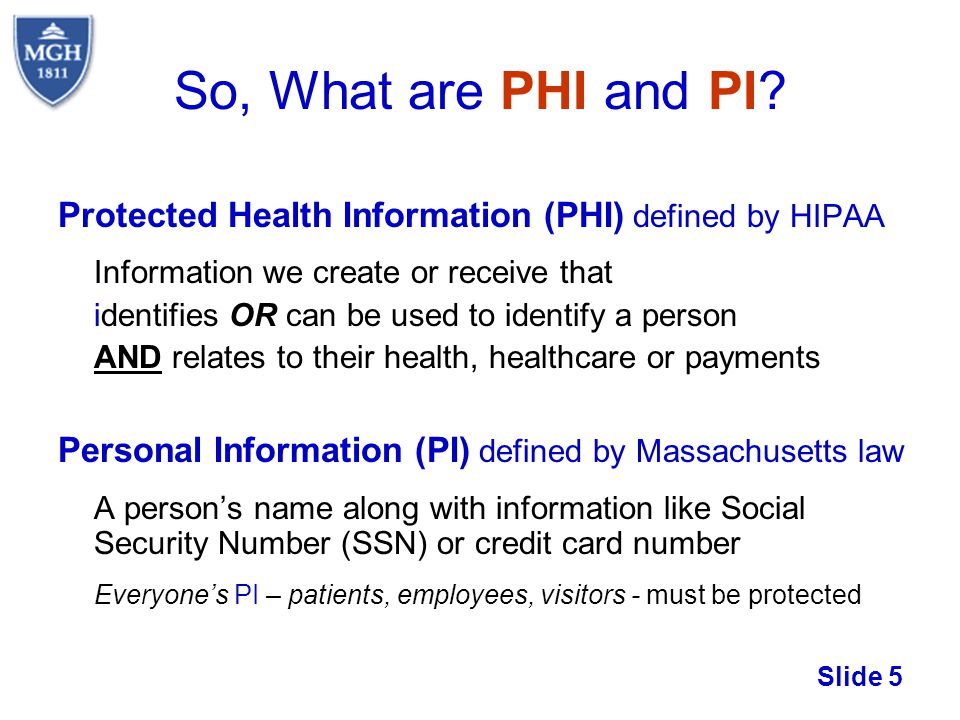 So, What are PHI and PI Protected Health Information (PHI) defined by HIPAA. Information we create or receive that.