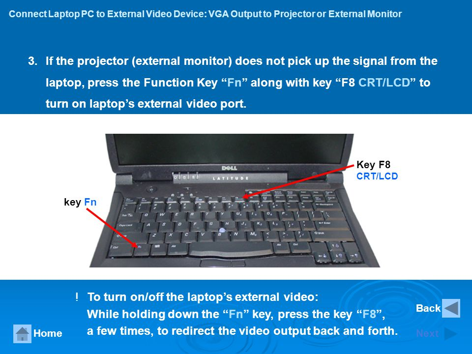 laptop, press the Function Key Fn along with key F8 CRT/LCD to