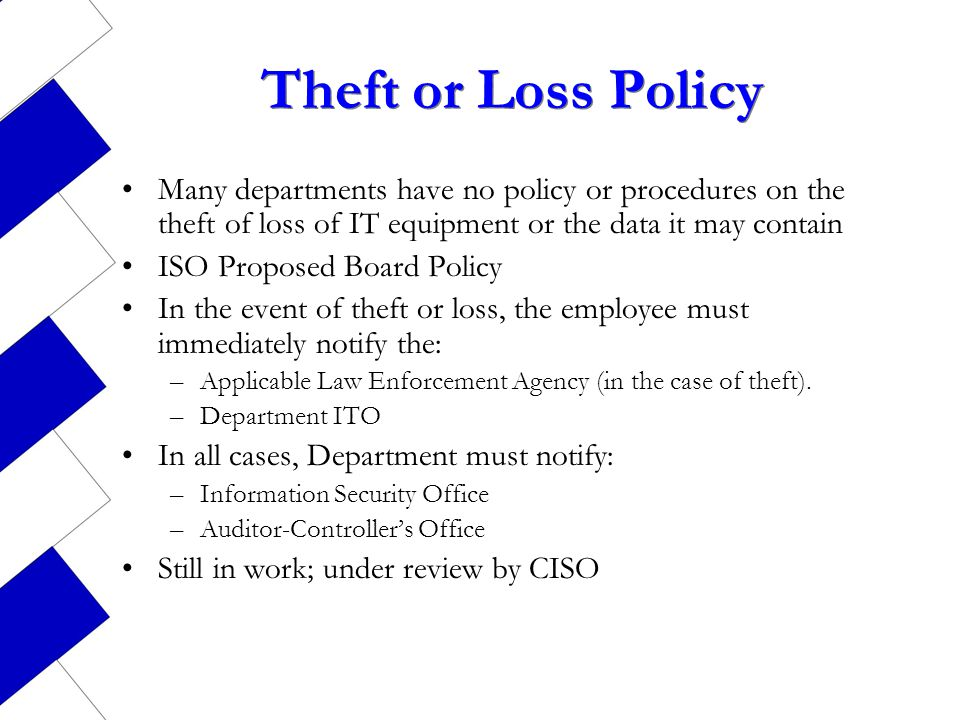 Theft or Loss Policy Many departments have no policy or procedures on the theft of loss of IT equipment or the data it may contain.