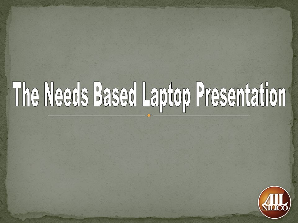The Needs Based Laptop Presentation