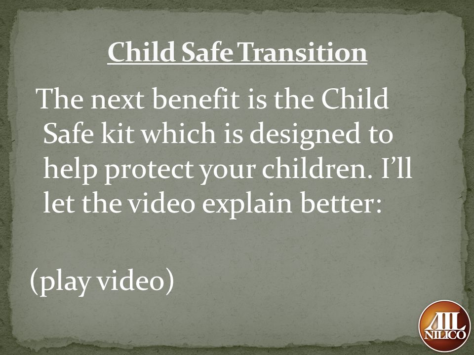 Child Safe Transition The next benefit is the Child Safe kit which is designed to help protect your children. I'll let the video explain better: