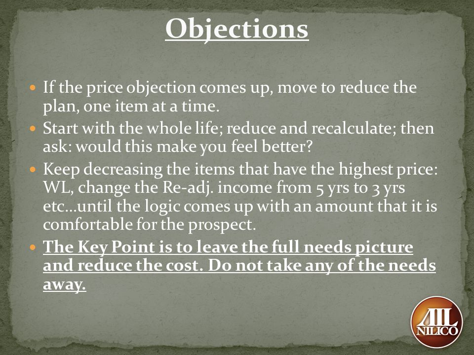 Objections If the price objection comes up, move to reduce the plan, one item at a time.