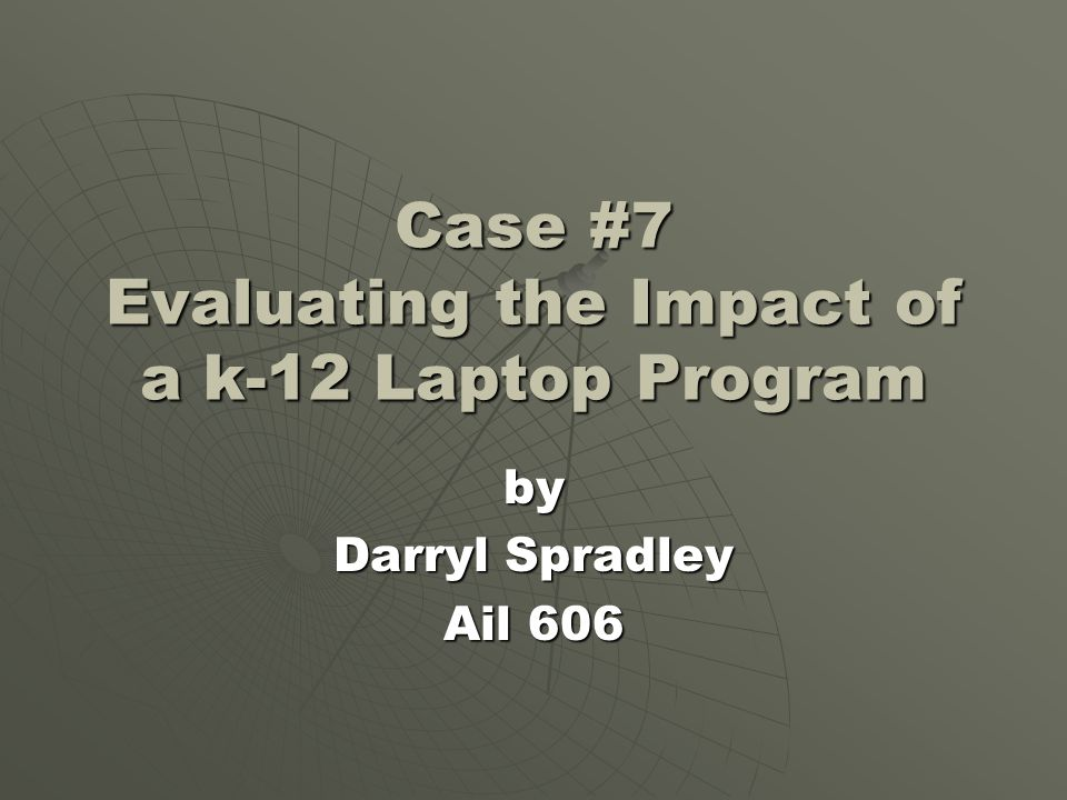 Case #7 Evaluating the Impact of a k-12 Laptop Program