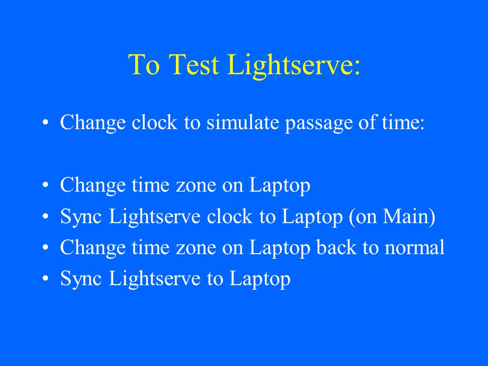 To Test Lightserve: Change clock to simulate passage of time: