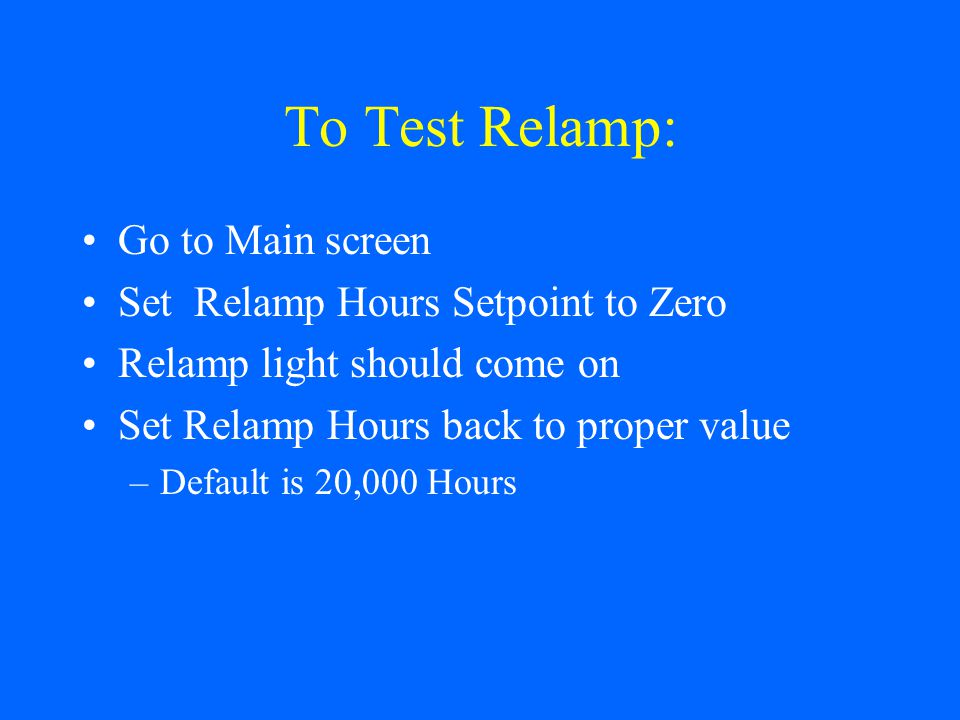 To Test Relamp: Go to Main screen Set Relamp Hours Setpoint to Zero