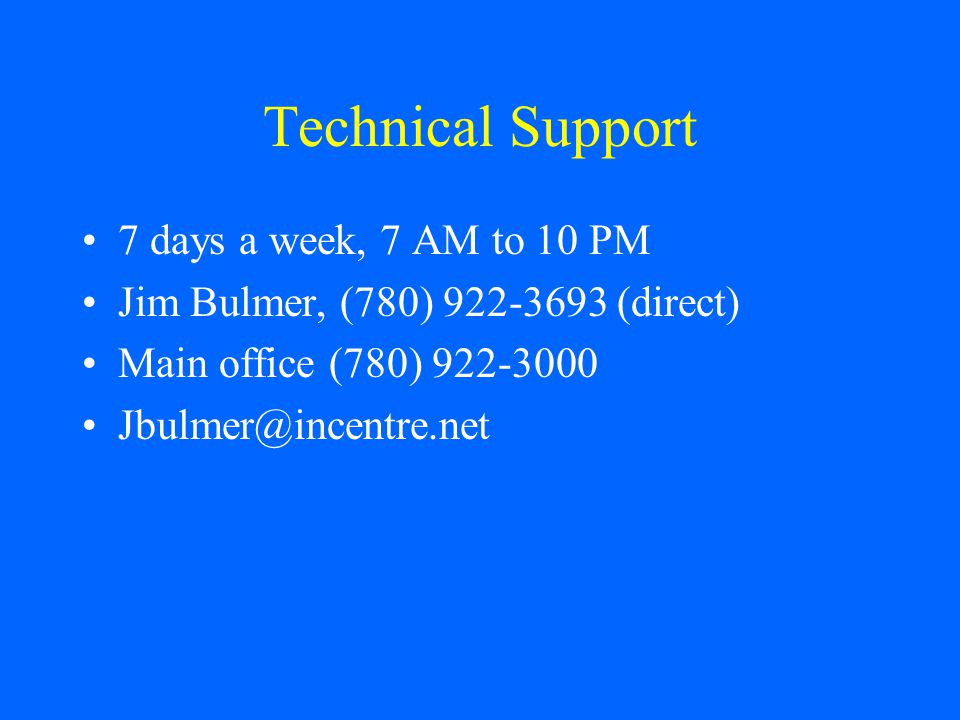 Technical Support 7 days a week, 7 AM to 10 PM