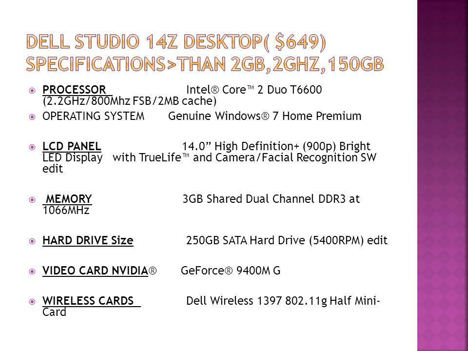 DELL STUDIO 14Z DESKTOP( $649) SPECIFICATIONS>THAN 2GB,2GHz,150GB
