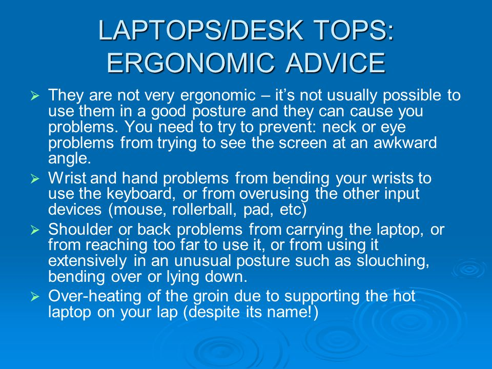 LAPTOPS/DESK TOPS: ERGONOMIC ADVICE