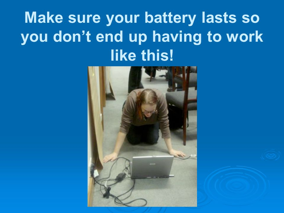 Make sure your battery lasts so you don't end up having to work like this!