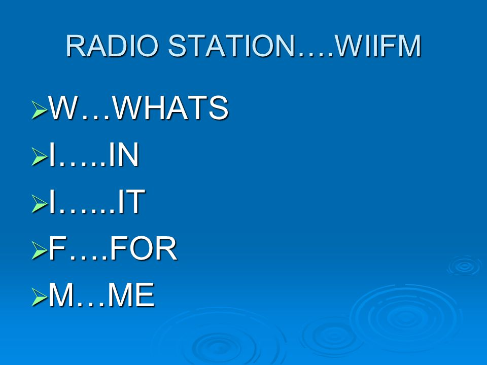 RADIO STATION….WIIFM W…WHATS I…..IN I…...IT F….FOR M…ME